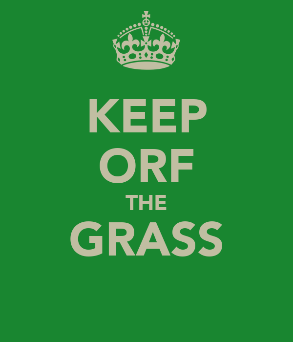 KEEP ORF THE GRASS