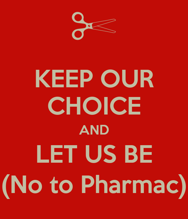 KEEP OUR CHOICE AND LET US BE (No to Pharmac)