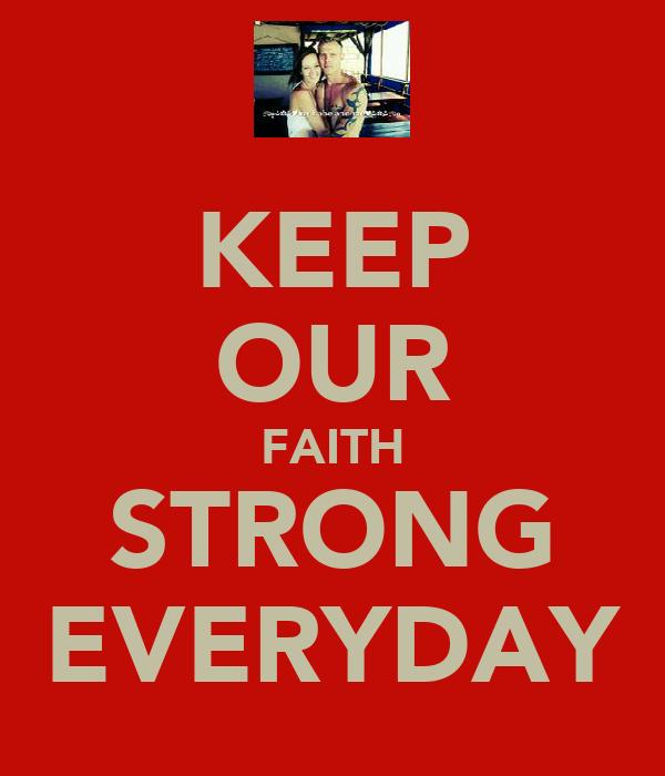 KEEP OUR FAITH STRONG EVERYDAY