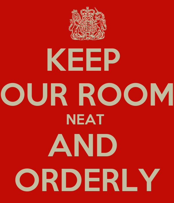 KEEP  OUR ROOM NEAT  AND  ORDERLY