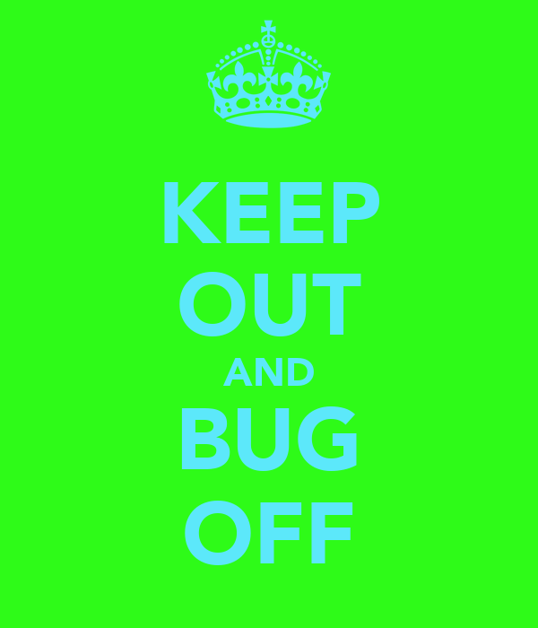 KEEP OUT AND BUG OFF