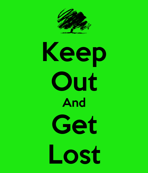 Keep Out And Get Lost