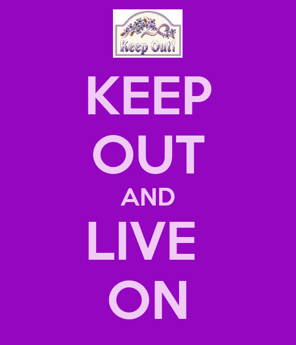 KEEP OUT AND LIVE  ON