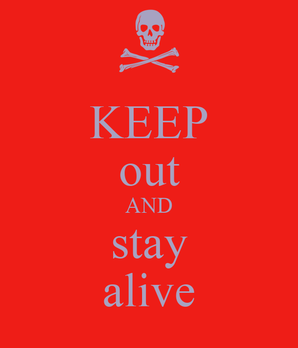 KEEP out AND stay alive