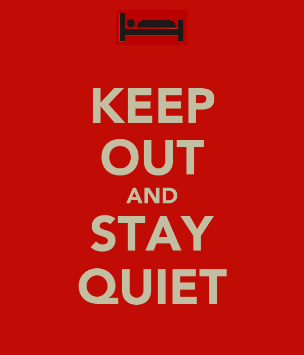 KEEP OUT AND STAY QUIET
