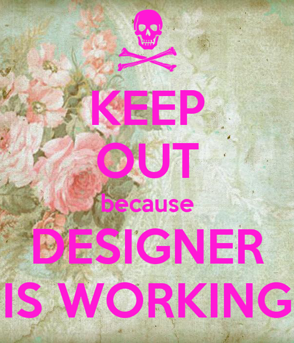 KEEP OUT because DESIGNER IS WORKING
