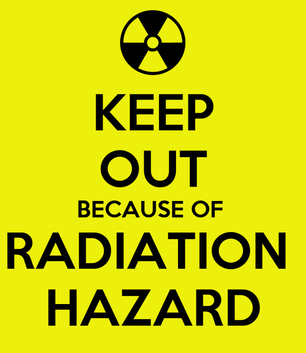 KEEP OUT BECAUSE OF  RADIATION  HAZARD