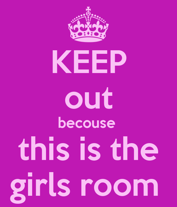 KEEP out becouse  this is the girls room