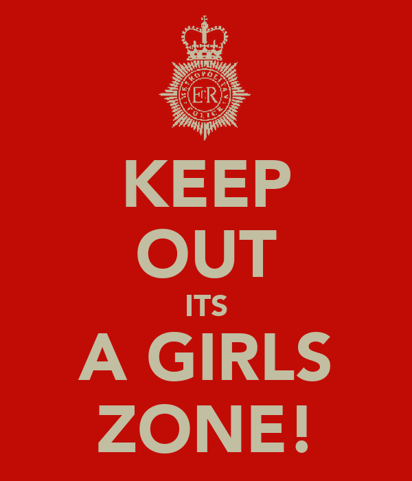 KEEP OUT ITS A GIRLS ZONE!