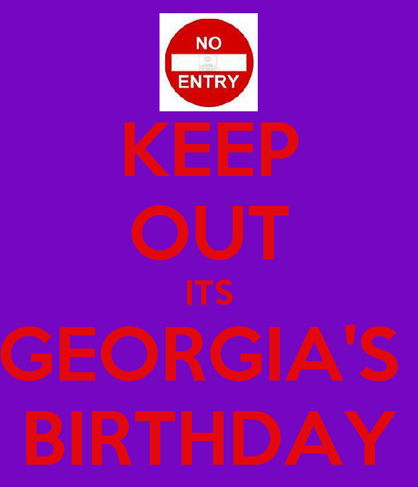 KEEP OUT ITS GEORGIA'S  BIRTHDAY