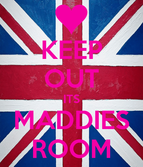 KEEP OUT ITS MADDIES ROOM
