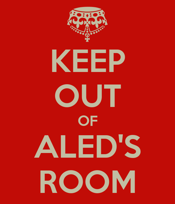 KEEP OUT OF ALED'S ROOM