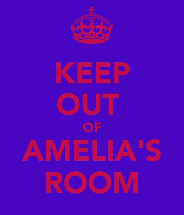 KEEP OUT  OF AMELIA'S ROOM