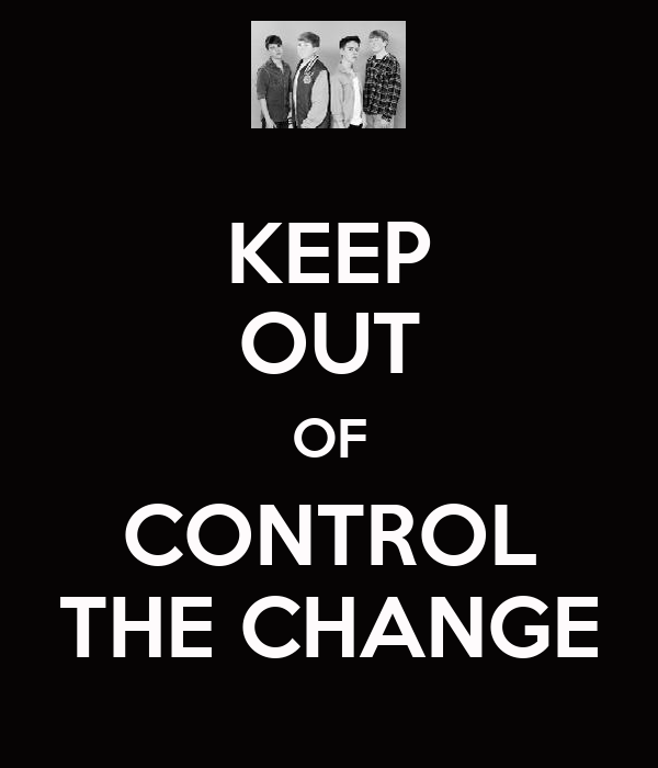 KEEP OUT OF CONTROL THE CHANGE