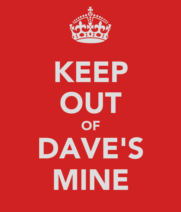 KEEP OUT OF DAVE'S MINE