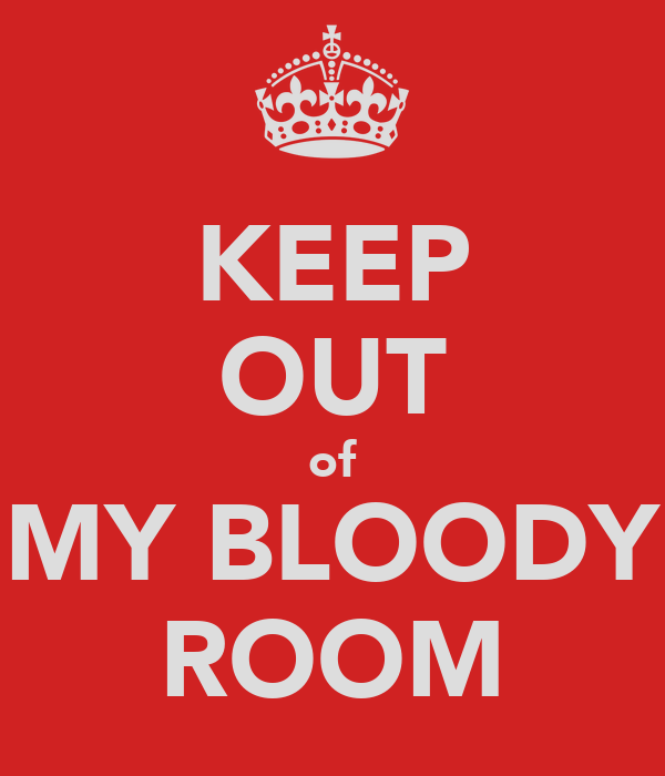 KEEP OUT of MY BLOODY ROOM