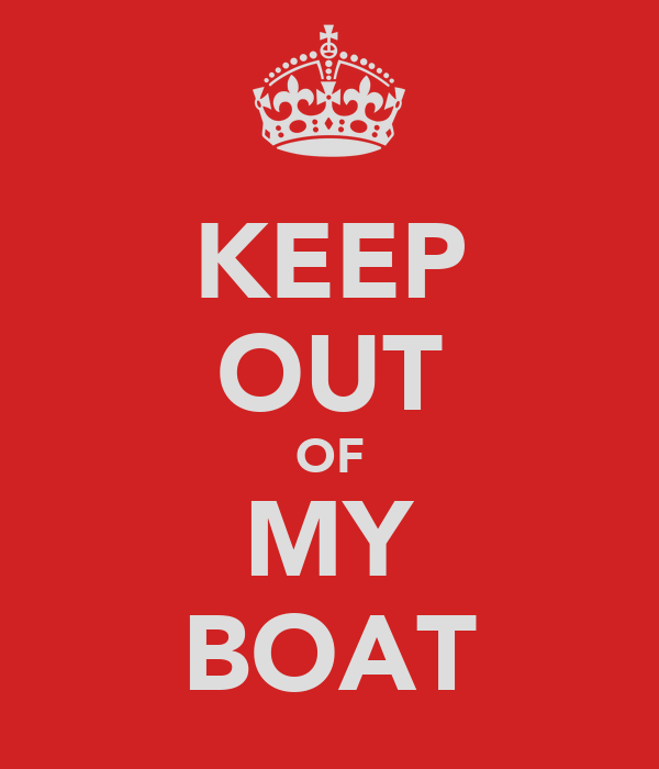 KEEP OUT OF MY BOAT