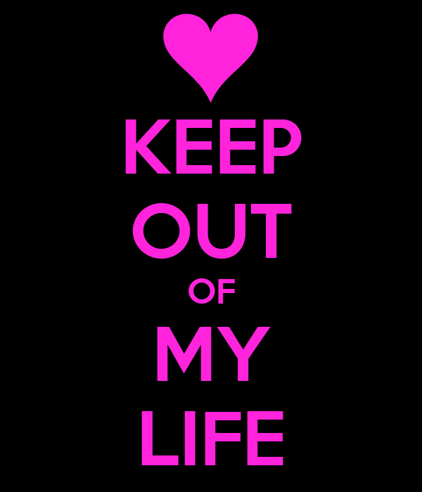 KEEP OUT OF MY LIFE