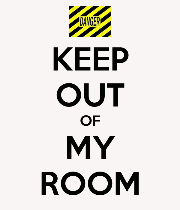 KEEP OUT OF MY ROOM