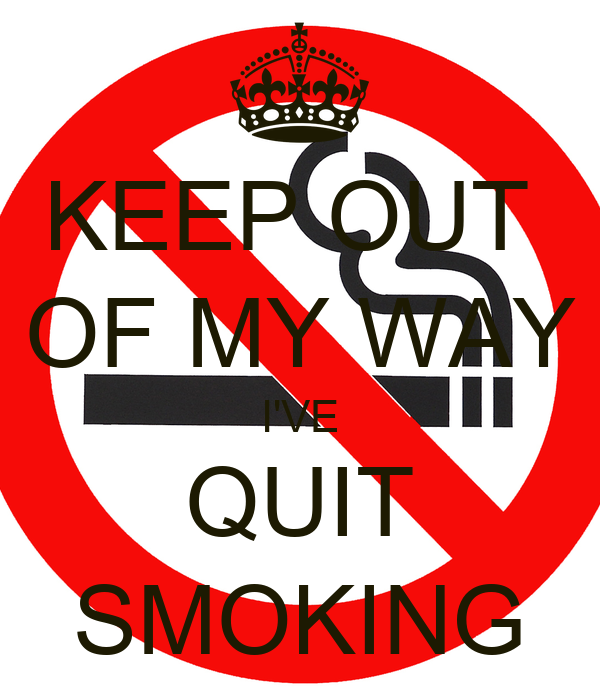 KEEP OUT  OF MY WAY I'VE QUIT SMOKING