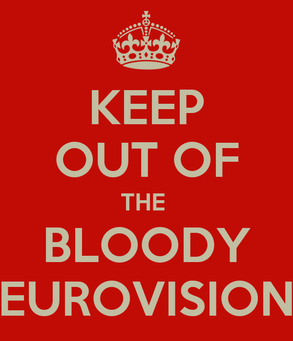 KEEP OUT OF THE  BLOODY EUROVISION