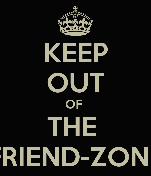 KEEP OUT OF  THE  FRIEND-ZONE