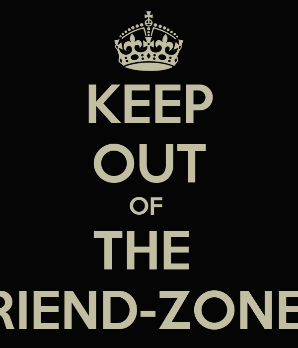 KEEP OUT OF  THE  FRIEND-ZONED