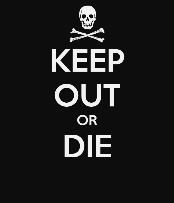 KEEP OUT OR DIE