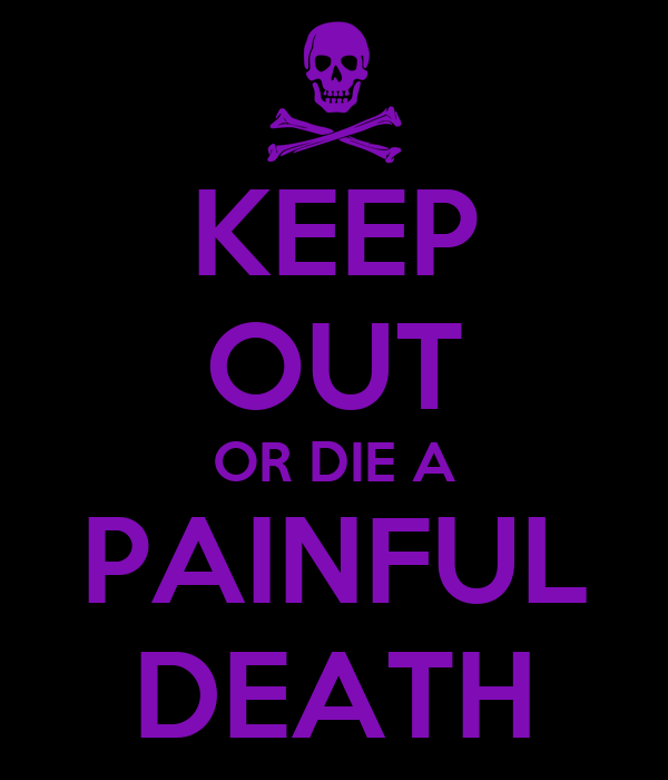 KEEP OUT OR DIE A PAINFUL DEATH