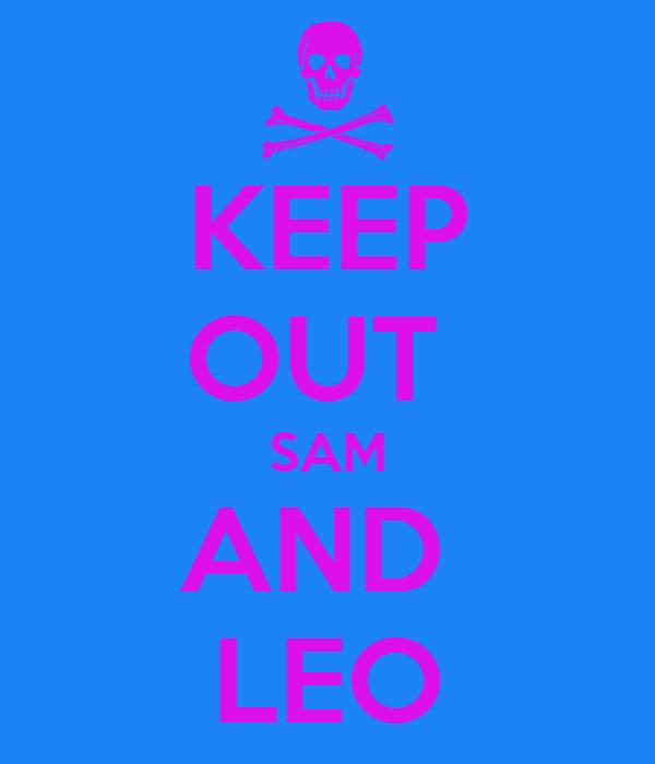 KEEP OUT  SAM AND  LEO