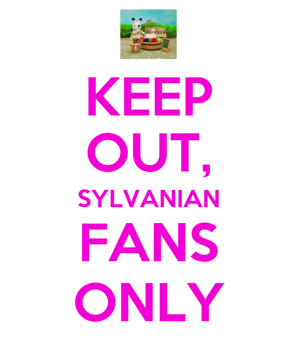 KEEP OUT, SYLVANIAN FANS ONLY
