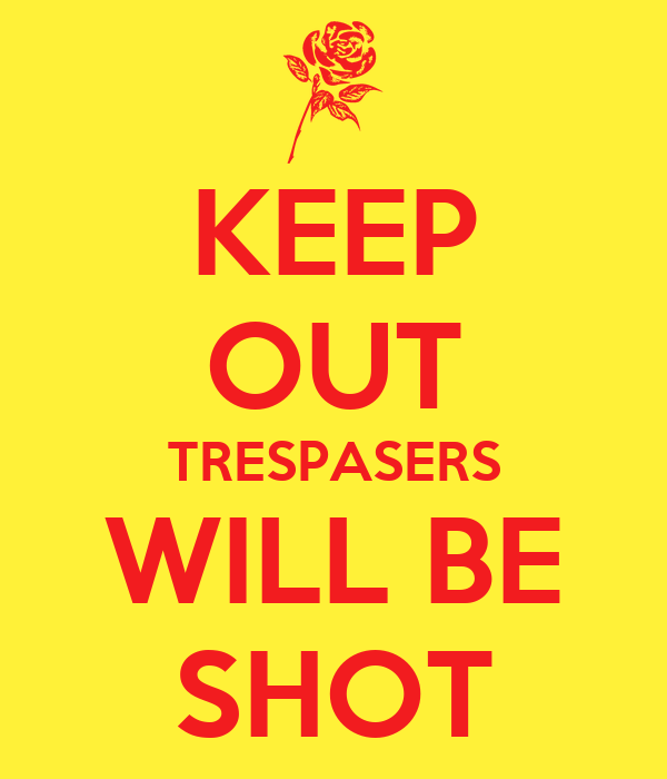 KEEP OUT TRESPASERS WILL BE SHOT