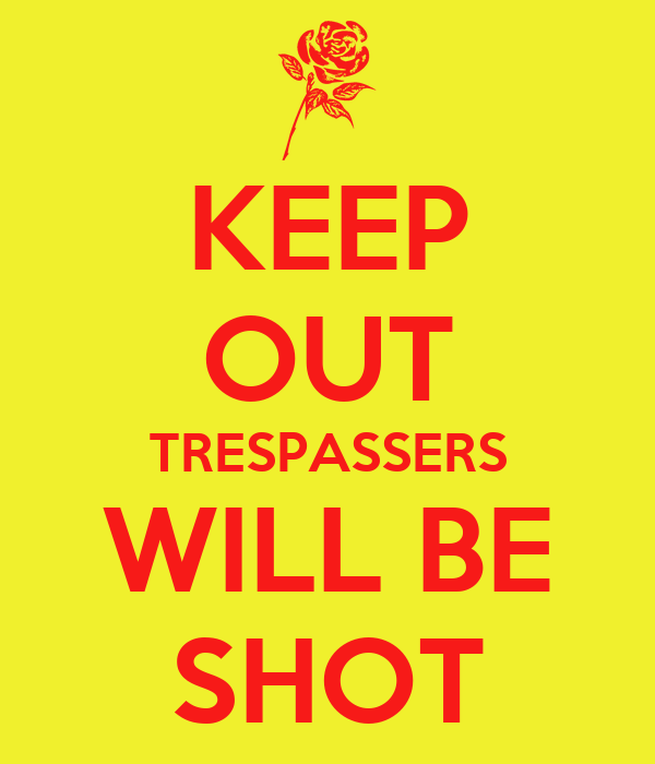 KEEP OUT TRESPASSERS WILL BE SHOT