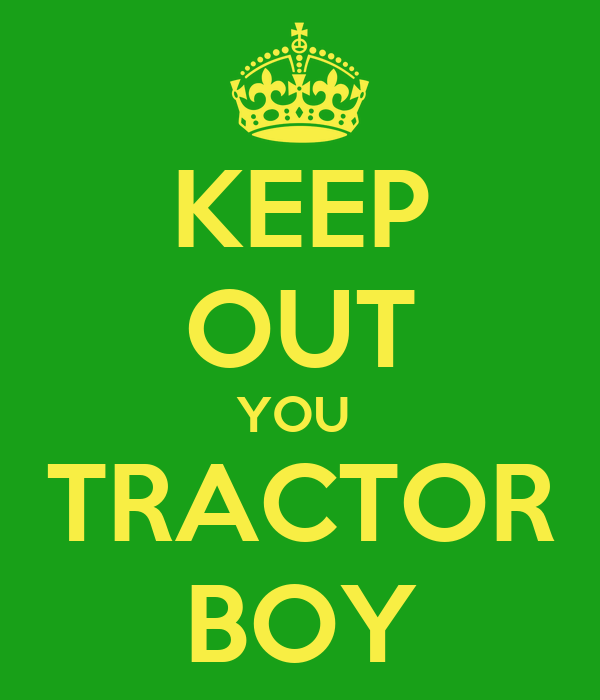 KEEP OUT YOU  TRACTOR BOY