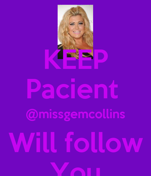KEEP Pacient  @missgemcollins Will follow You