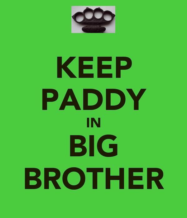 KEEP PADDY IN BIG BROTHER