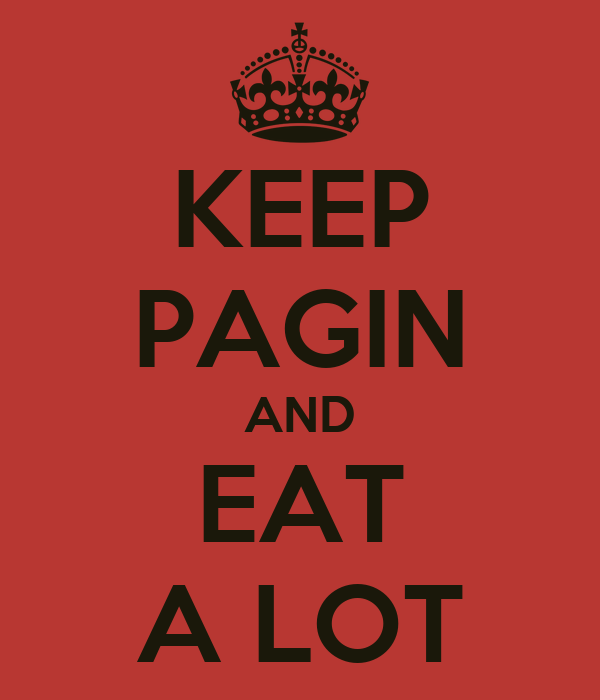 KEEP PAGIN AND EAT A LOT