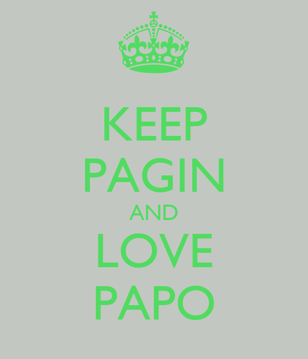 KEEP PAGIN AND LOVE PAPO