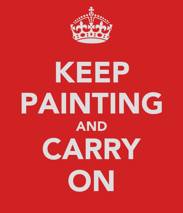KEEP PAINTING AND CARRY ON