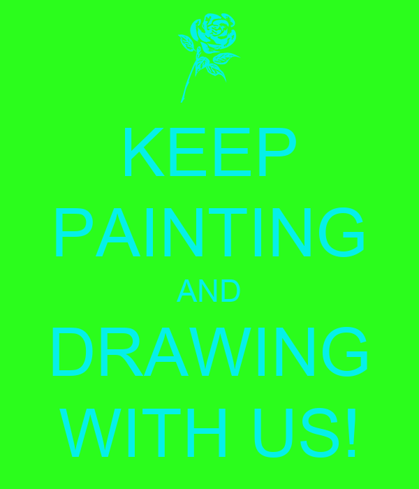 KEEP PAINTING AND DRAWING WITH US!