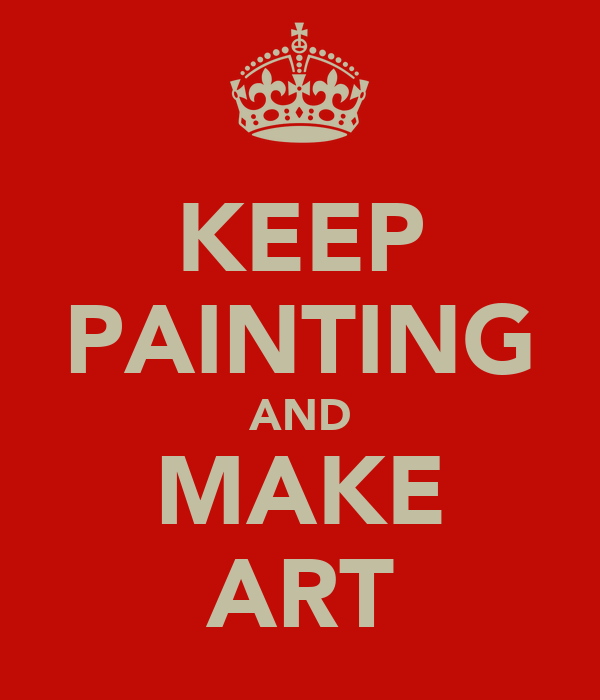 KEEP PAINTING AND MAKE ART