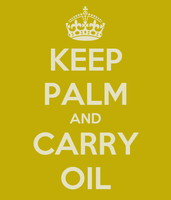 KEEP PALM AND CARRY OIL