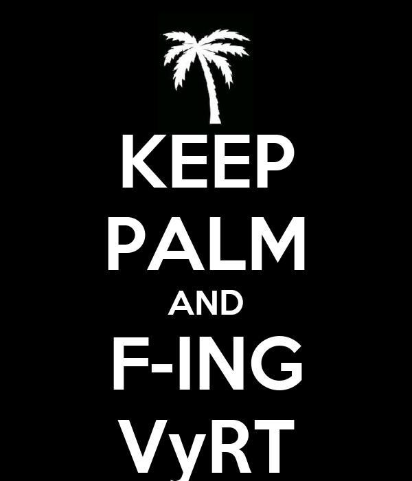 KEEP PALM AND F-ING VyRT