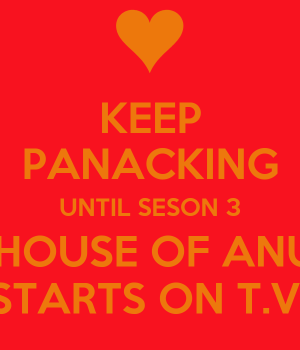 KEEP PANACKING UNTIL SESON 3 OF HOUSE OF ANUBIS STARTS ON T.V