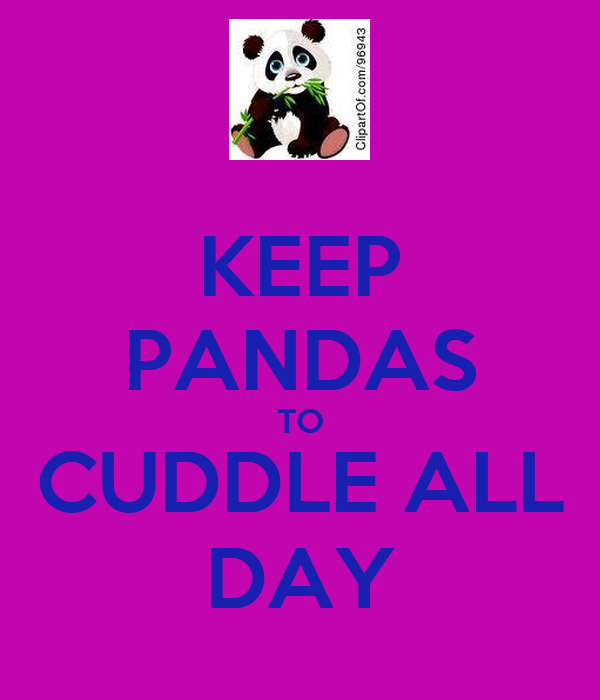 KEEP PANDAS TO CUDDLE ALL DAY