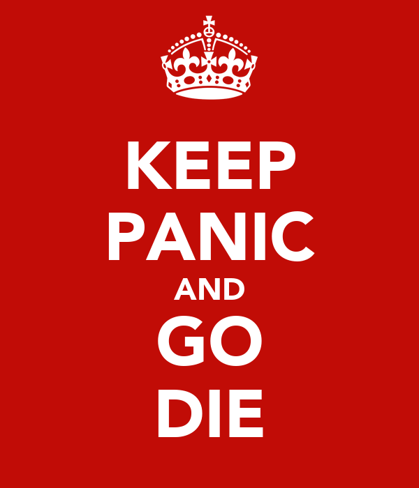 KEEP PANIC AND GO DIE