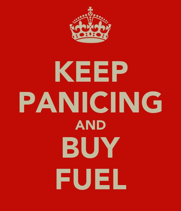 KEEP PANICING AND BUY FUEL