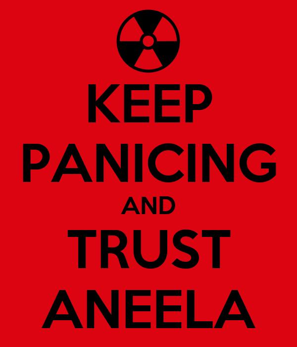 KEEP PANICING AND TRUST ANEELA