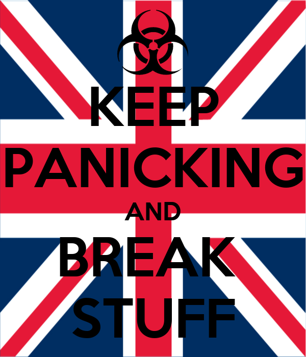 KEEP PANICKING AND BREAK  STUFF