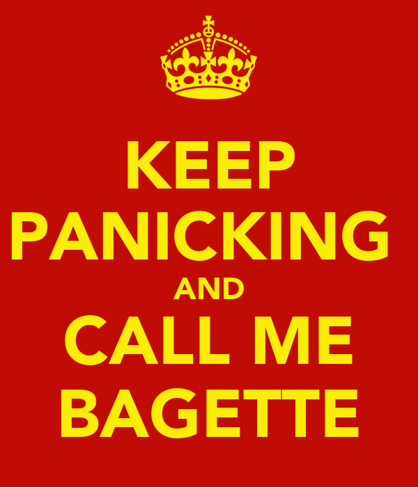 KEEP PANICKING  AND CALL ME BAGETTE